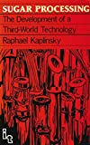 Sugar Processing: The Development of a Third World Technology, Kaplinsky, Raphael