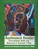 Ayahuasca Reader : Encounters with the Amazon's Sacred Vine