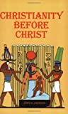 Christianity Before Christ by John G. Jackson