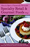 Buy How to Open a Financially Successful Specialty Retail & Gourmet Foods Shop from Amazon