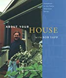 About Your House with Bob Yapp