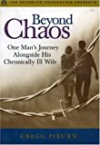 Beyond Chaos : One Man's Journey Alongside His Chronically Ill Wife