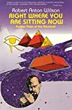 Right Where You Are Sitting Now: Further Tales of the Illuminati (Visions Series), Wilson, Robert Anton