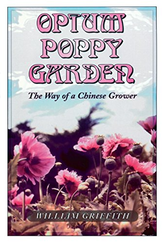 Opium Poppy Garden The Way of a Chinese Grower, William Griffith