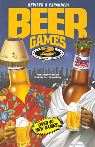 Beer Games 2, Revised: The Exploitative Sequel, Griscom, Andy; Rand, Ben; Johnston, Scott; Balay, Michael