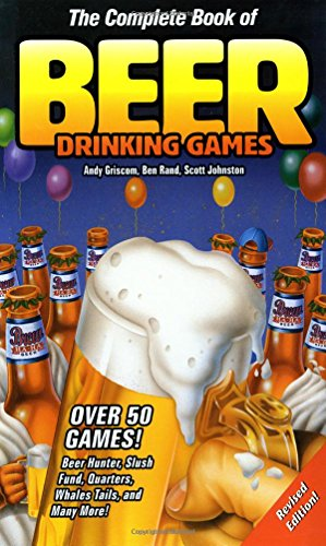The Complete Book of Beer Drinking Games, Griscom, Andy; Rand, Ben; Johnston, Scott