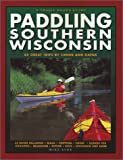 Paddling Southern Wisconsin : 82 Great Trips By Canoe & Kayak