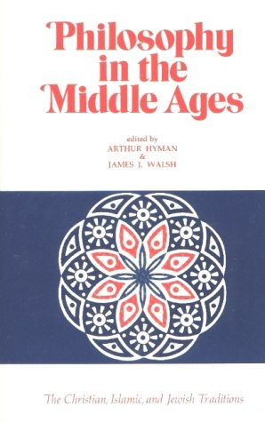 Philosophy in the Middle Ages: The Christian, Islamic, and Jewish Traditions, Arthur Hyman