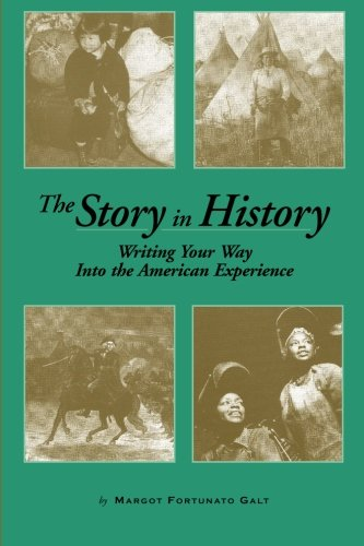 The Story in History: Writing Your Way Into the Experience, Galt, Margot Fortunato