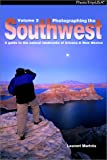 Photographing the Southwest: Volume 2--A Guide to the Natural Landmarks of Arizona and New Mexico
