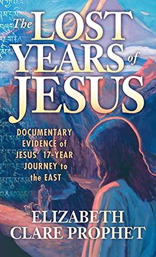 The Lost Years of Jesus: Documentary Evidence of Jesus' 17 Year Journey