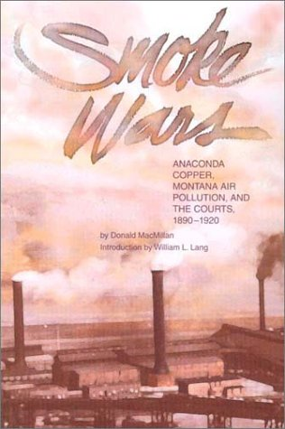 Smoke Wars (pb): Anaconda Copper, Montana Air Pollution, and the Courts, 1890-1924, Macmillan, Donald