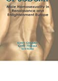 Pursuit of Sodomy: Male Homosexuality in Renaissance and Enlightenment Europe by Kent Gerard