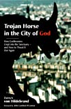 Trojan Horse in the City of God: How Godlessness Crept into the Sanctuary-And How to Thrust It Out Again by Dietrich Von Hildebrand