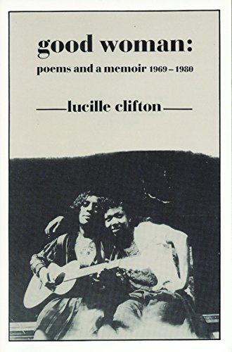 Good Woman: Poems and a Memoir 1969-1980