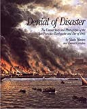 Denial of Disaster: The Untold Story and Photographs of the San Francisco Earthquake and Fire or 1906