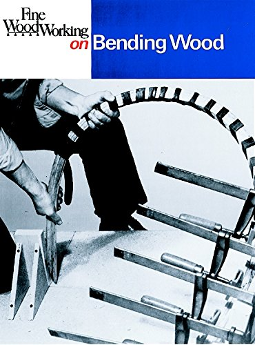 Fine Woodworking on Bending Wood: 35 Articles, Editors of Fine Woodworking
