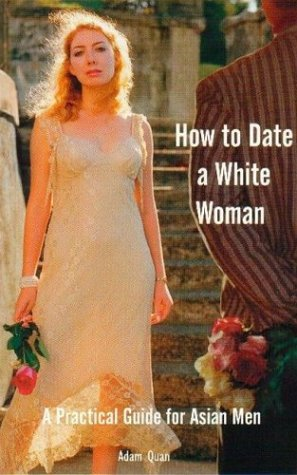 How to Date a White Woman: A Practical Guide for Asian Men