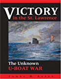 Victory in the St. Lawrence: Canada's Unknown War