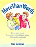 Book Cover: More Than Words: Helping Parents Promote Communication and Social Skills in Children with Autism Spectrum Disorder by Fern Sussman