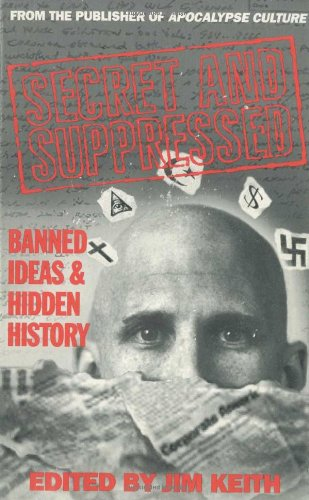 Secret and Suppressed: Banned Ideas and Hidden History Edited by Jim Keith