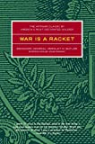 War is a Racket: The Antiwar Classic by America's Most Decorated Soldier by Smedley D. Butler