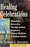 Healing Celebrations: Miraculous Recoveries Through Ancient Scriptures, Natural Medicine & Modern Science
