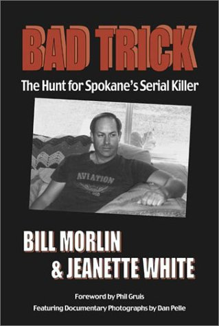 Bad Trick: The Hunt for Spokane's Serial Killer (A Spokesman-review book), White, Jeanette; Morlin, Bill