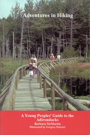 Adventures in Hiking: A Young Peoples' Guide to the Adirondacks, McMartin, Barbara; Palestri, Greg