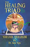Your Liver Your Lifeline: Insights on Health Based on the Liver Triad of A. Stuart Wheelwright: Detoxification & Rejuvenation for the Whole Body VI