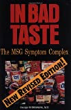 In Bad Taste: The Msg Symptom Complex: How Monosodium Glutamate Is a Major Cause of Treatable and Preventable Illnesses, Such As Headaches, Asthma, Epilepsy, Heart diseases ...