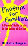 Phoenix for Families: A Parents' Guide to Life in the Valley of the Sun