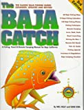 The Baja Catch: A Fishing, Travel & Remote Camping Manual for Baja California (3rd Edition)