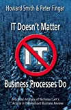 Buy IT Doesn't Matter-Business Processes Do: A Critical Analysis of Nicholas Carr's I.T. Article in the Harvard Business Review from Amazon