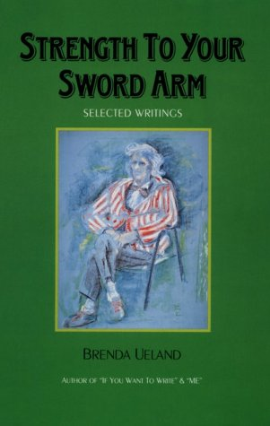 Strength to Your Sword Arm: Selected Writings, Ueland, Brenda