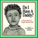 Do I Have a Daddy: A Story for a Single-Parent Child