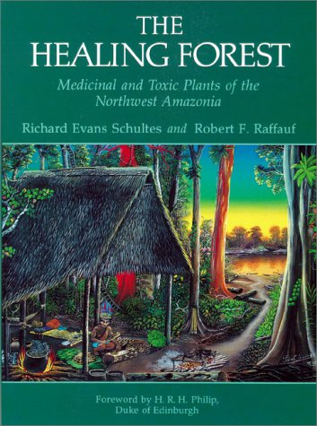 The Healing Forest: Medicinal and Toxic Plants of the Northwest Amazonia (Historical, Ethno-& Economic Botany, Vol 2) by Richard Evans Schultes, Robert F. Raffauf