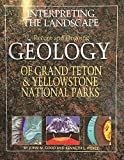 Interpreting the Landscape: Recent and Ongoing Geology of Grand Teton and Yellowstone National Parks