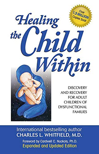 Healing The Child Within:  Discovery and Recovery for Adult Children of Dysfunctional Families, Charles L. Whitfield M.D.