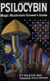 Psilocybin: Magic Mushroom Grower's Guide: A Handbook for Psilocybin Enthusiasts, O. T. Oss; O. N. Oeric