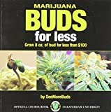 Marijuana Buds for Less: Grow 8 oz. of Bud for Less Than $100, SeeMoreBuds