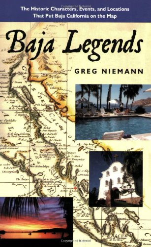 Baja Legends: The Historic Characters, Events, and Locations That Put Baja California on the Map (Sunbelt Cultural Heritage Books) - Greg Niemann