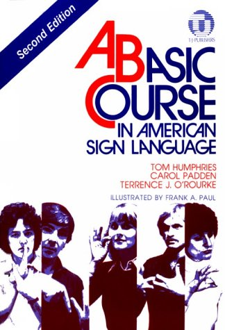 Basic Course in American Sign Language, Tom Humphries; Carol Padden; Terrence J. O'Rourke