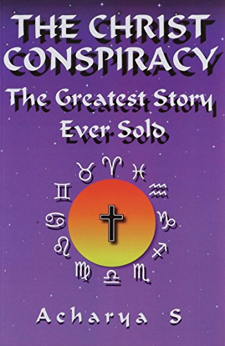 The Christ  Conspiracy: The Greatest Story Ever Sold, by S, Acharya