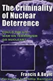 The Criminality of Nuclear Deterrence by Francis Anthony Boyle, Philip Berrigan (Preface)