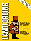 Landlording: A Handy Manual for Scrupulous Landlords and Landladies Who Do It Themselves (Landlording, 9th Ed)