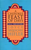 A Cherokee Feast of Days: Daily Meditations by Joyce Hifler, Joyce Sequichie Hifler (Paperback)