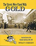 The Streets Were Paved With Gold: A Pictorial History of the Klondike Gold Rush 1896-99, Stan Cohen