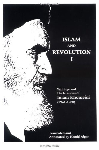 Islam and Revolution I: Writings and Declarations of Imam Khomeini (1941-1980)  by Ruhollah Khomeini, Hamid Algar (Translator)