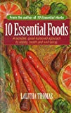 10 Essential Foods: A Sensible, Good-Humored Approach to Vitality, Health and Well-Being